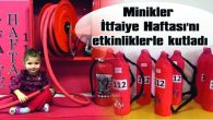 MİNİKLER İTFAİYE HAFTASINI KUTLADI