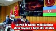 EDİRNE İL GENEL MECLİSİNDEN AZERBAYCAN'A BAYRAKLI DESTEK