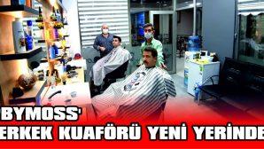 'BYMOSS' ERKEK KUAFÖRÜ YENİ YERİNDE