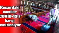 KEŞAN'DAKİ CAMİLER COVİD-19'A KARŞI TEMİZLENİYOR