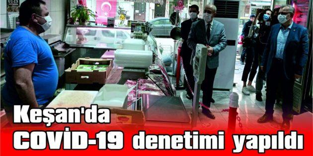 KEŞAN'DA COVİD-19 DENETİMİ YAPILDI