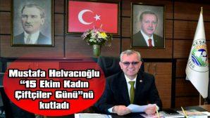"""HELVACIOĞLU: """"KADININ ALIN TERİ, TOPRAK İÇİN DE BEREKETİN KAYNAĞIDIR"""""""