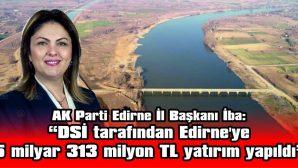 BELGİN İBA, DSİ TARAFINDAN EDİRNE'YE YAPILAN YATIRIMLARI ANLATTI