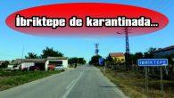 İBRİKTEPE DE KARANTİNADA…