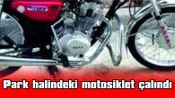 PARK HALİNDEKİ MOTOSİKLET ÇALINDI