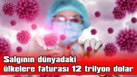 SALGININ DÜNYADAKİ ÜLKELERE FATURASI 12 TRİLYON DOLAR