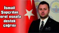 İSMAİL ŞAPÇI'DAN YEREL ESNAFA DESTEK ÇAĞRISI