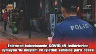 TOPLAM 17 BİN 550 TL CEZA KESİLDİ