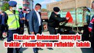 EDİRNE'DE KAZALARIN ÖNLENMESİ AMACIYLA TRAKTÖR RÖMORKLARINA REFLEKTÖR TAKILDI