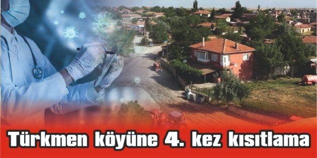 TÜRKMEN KÖYÜNE 4. KEZ KISITLAMA GELDİ