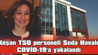KEŞAN TSO'NUN YÖNETİCİ VE PERSONELİNE DE TEST YAPILDI