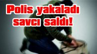 POLİS YAKALADI, SAVCI SALDI!