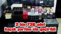 2 BİN 736 ADET KAÇAK PARFÜM ELE GEÇİRİLDİ
