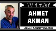 AHMET AKMAN VEFAT ETTİ