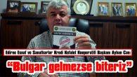 """""""BULGAR GELMEZSE BİTERİZ"""""""