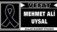 MEHMET ALİ UYSAL VEFAT ETTİ