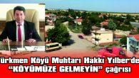 """""""KÖYÜMÜZE MİSAFİR KABUL ETMİYORUZ"""""""