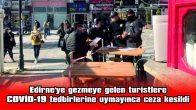 EDİRNE'YE GEZMEYE GELEN TURİSTLERE CEZA KESİLDİ