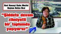 """HATİCE ÖCAL: """"ŞİDDETİ YOK ETMENİN YOLU 'SEVGİYE VE EŞİTLİĞE EVET' DİYEREK ELDE EDİLİR"""""""