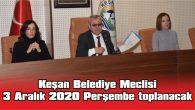 KEŞAN BELEDİYE MECLİSİ, 3 ARALIK 2020 PERŞEMBE TOPLANACAK