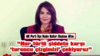 """ALTIN: """"HER TÜRLÜ ŞİDDETE KARŞI 'TURUNCU ÇİZGİMİZİ' ÇEKİYORUZ"""""""