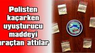 POLİSİN KOVALADIĞI ARAÇTAN UYUŞTURUCU MADDE ATILDI