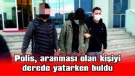 POLİS, ARANMASI OLAN KİŞİYİ DEREDE YATARKEN BULDU