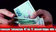 'PROMOSYON' BAHANESİYLE 47 BİN TL DOLANDIRILDIĞINI İDDİA ETTİ