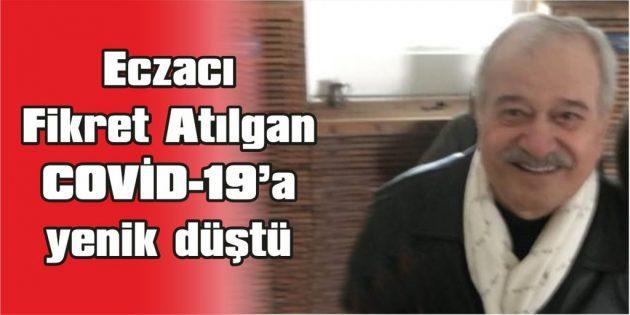 ECZACI FİKRET ATILGAN DA COVİD-19'A YENİK DÜŞTÜ