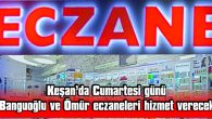 CUMARTESİ GÜNÜ SADECE 2 ECZANE AÇIK OLACAK