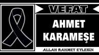 AHMET KARAMEŞE VEFAT ETTİ