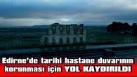 EDİRNE'DE TARİHİ HASTANE DUVARININ KORUNMASI İÇİN YOL KAYDIRILDI
