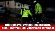 POLİSİN CEZAİ İŞLEM YAPTIĞI TUTANAĞI YIRTTI