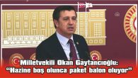 """GAYTANCIOĞLU: """"HAZİNE BOŞ OLUNCA PAKET BALON OLUYOR"""""""