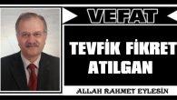 TEVFİK FİKRET ATILGAN VEFAT ETTİ