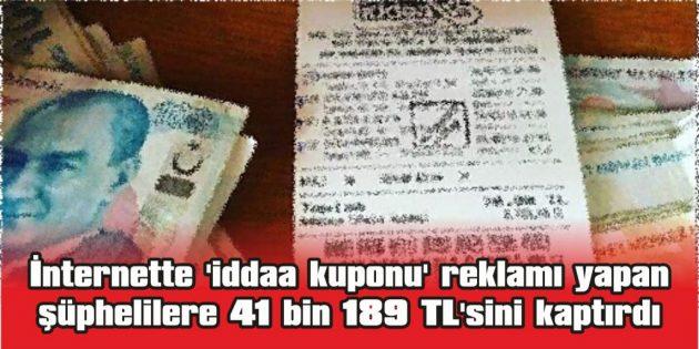 İNTERNETTE 'İDDAA KUPONU' REKLAMI YAPAN ŞÜPHELİLERE 41 BİN 189 TL'SİNİ KAPTIRDI