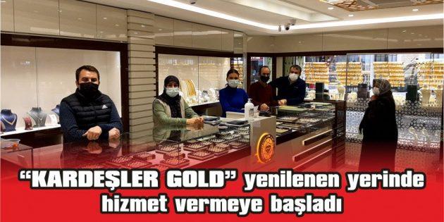 """""""KARDEŞLER GOLD"""" YENİLENEN YERİNDE HİZMET VERMEYE BAŞLADI"""