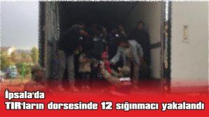 İPSALA'DA TIR'LARIN DORSESİNDE 12 SIĞINMACI YAKALANDI