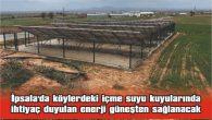 İPSALA'DA KÖYLERDEKİ İÇME SUYU KUYULARINDA İHTİYAÇ DUYULAN ENERJİ GÜNEŞTEN SAĞLANACAK