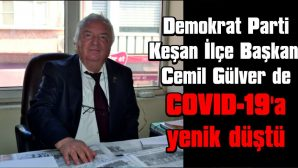 CEMİL GÜLVER DE COVID-19'A YENİK DÜŞTÜ