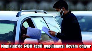 """KAPIKULE'DE """"PCR TESTİ"""" UYGULAMASI DEVAM EDİYOR"""