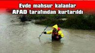 EVDE MAHSUR KALANLAR AFAD TARAFINDAN KURTARILDI