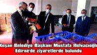 BAŞKANI HELVACIOĞLU, EDİRENE'DE ZİYARETLERDE BULUNDU