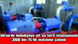 SU TERFİ İSTASYONUNDAN 350 BİN TL'LİK MALZEME ÇALINDI