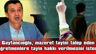 """GAYTANCIOĞLU: """"ÖĞRETMENLER AİLELERİNE KAVUŞSUN"""""""