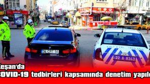 COVID-19 TEDBİRLERİ KAPSAMINDA DENETİM YAPILDI