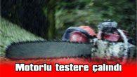 MOTORLU TESTERE ÇALINDI
