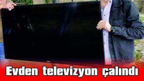 EVDEN TELEVİZYON ÇALINDI