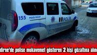 POLİSE MUKAVEMET GÖSTEREN 2 KİŞİ GÖZALTINA ALINDI