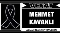 MEHMET KAVAKLI VEFAT ETTİ